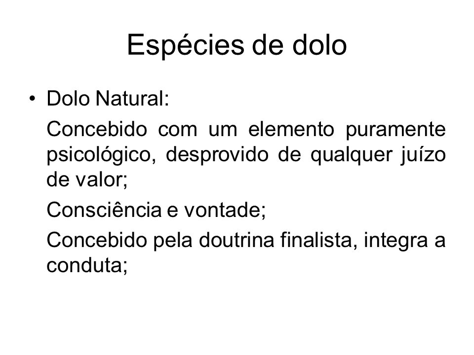Espécies de dolo Dolo Natural:
