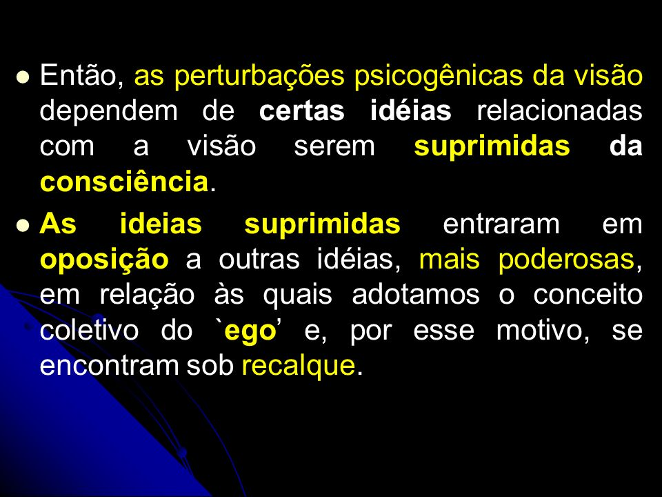 Então, as perturbações psicogênicas da visão dependem de certas idéias relacionadas com a visão serem suprimidas da consciência.