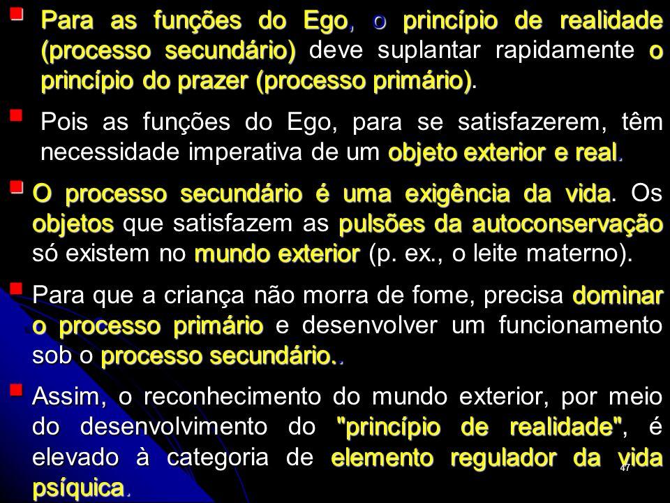 Para as funções do Ego, o princípio de realidade (processo secundário) deve suplantar rapidamente o princípio do prazer (processo primário).