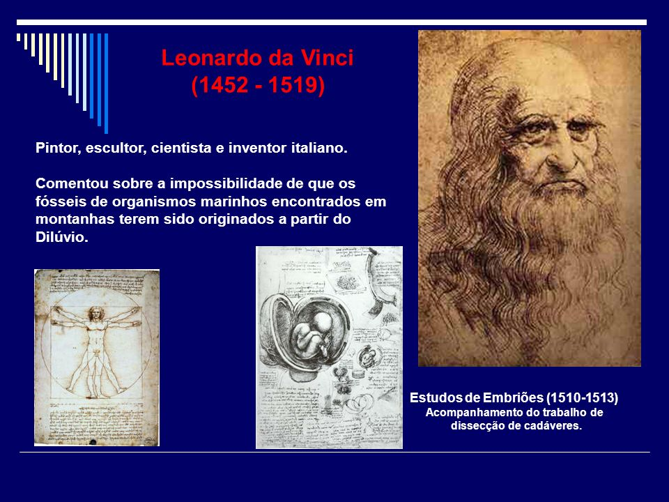 Leonardo da Vinci (1452 - 1519) Pintor, escultor, cientista e inventor italiano.