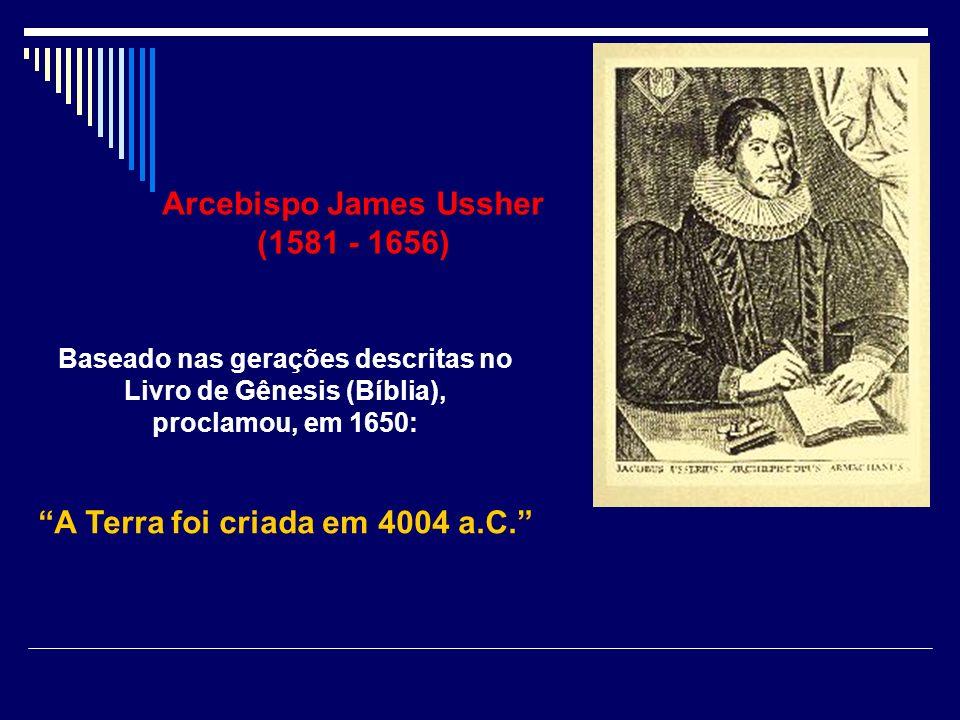 Arcebispo James Ussher (1581 - 1656) A Terra foi criada em 4004 a.C.
