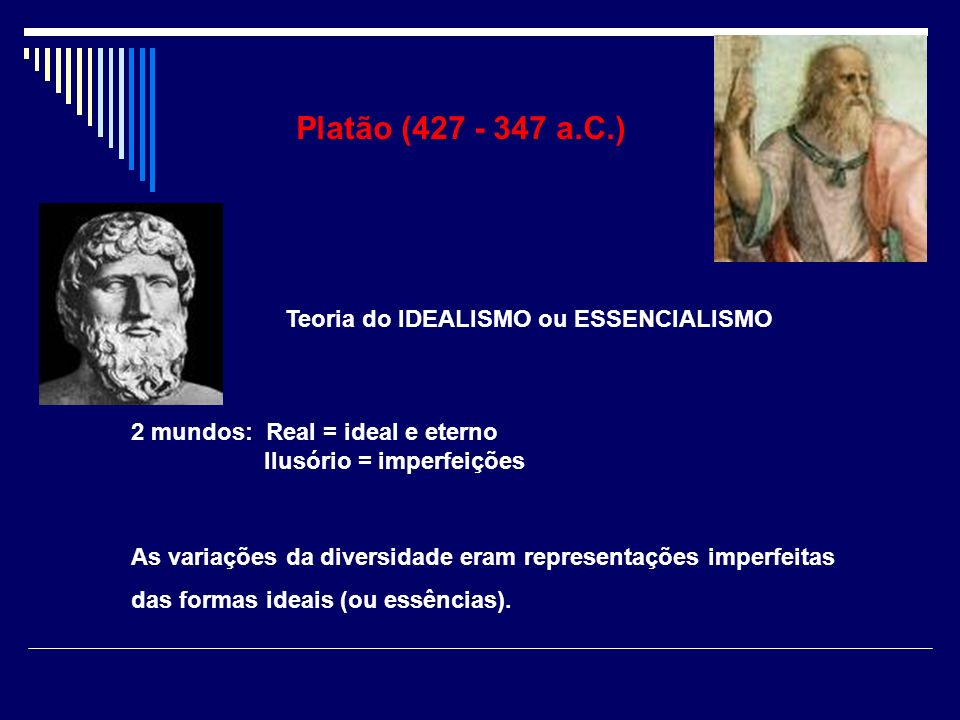 Platão (427 - 347 a.C.) Teoria do IDEALISMO ou ESSENCIALISMO