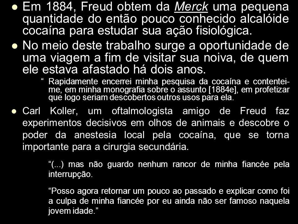 Em 1884, Freud obtem da Merck uma pequena quantidade do então pouco conhecido alcalóide cocaína para estudar sua ação fisiológica.
