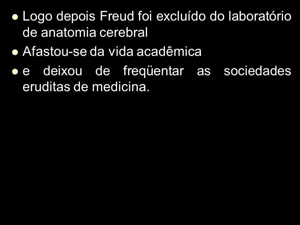 Logo depois Freud foi excluído do laboratório de anatomia cerebral