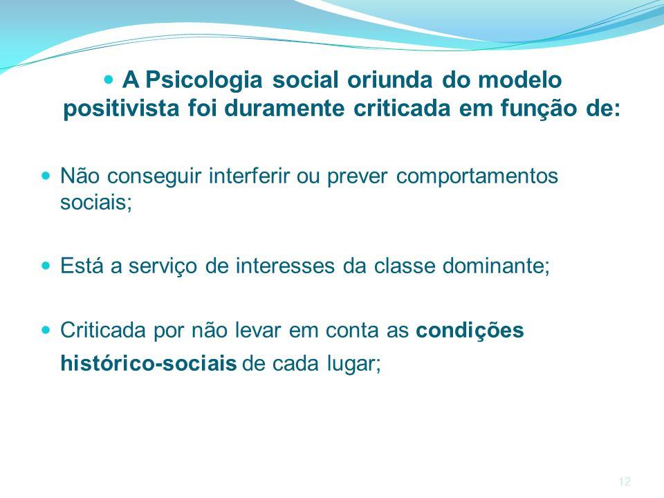 A Psicologia social oriunda do modelo positivista foi duramente criticada em função de: