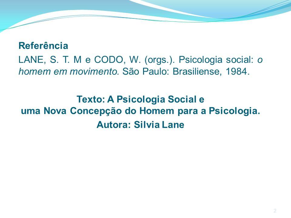 Referência LANE, S. T. M e CODO, W. (orgs.). Psicologia social: o homem em movimento. São Paulo: Brasiliense, 1984.