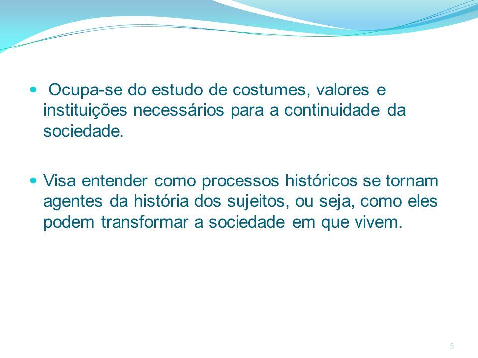 Ocupa-se do estudo de costumes, valores e instituições necessários para a continuidade da sociedade.