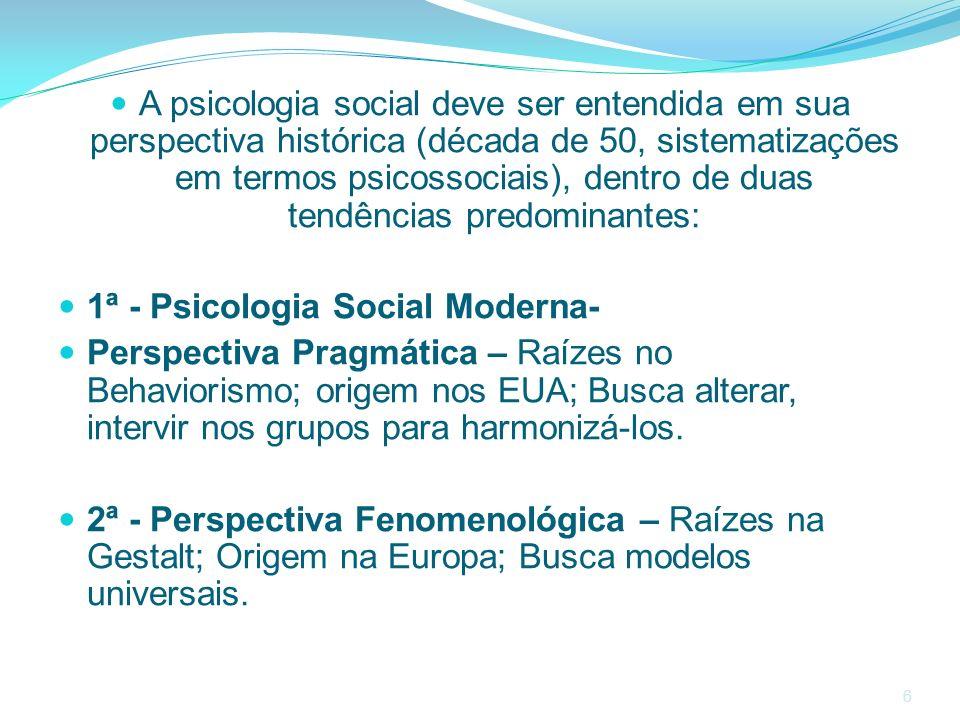 A psicologia social deve ser entendida em sua perspectiva histórica (década de 50, sistematizações em termos psicossociais), dentro de duas tendências predominantes: