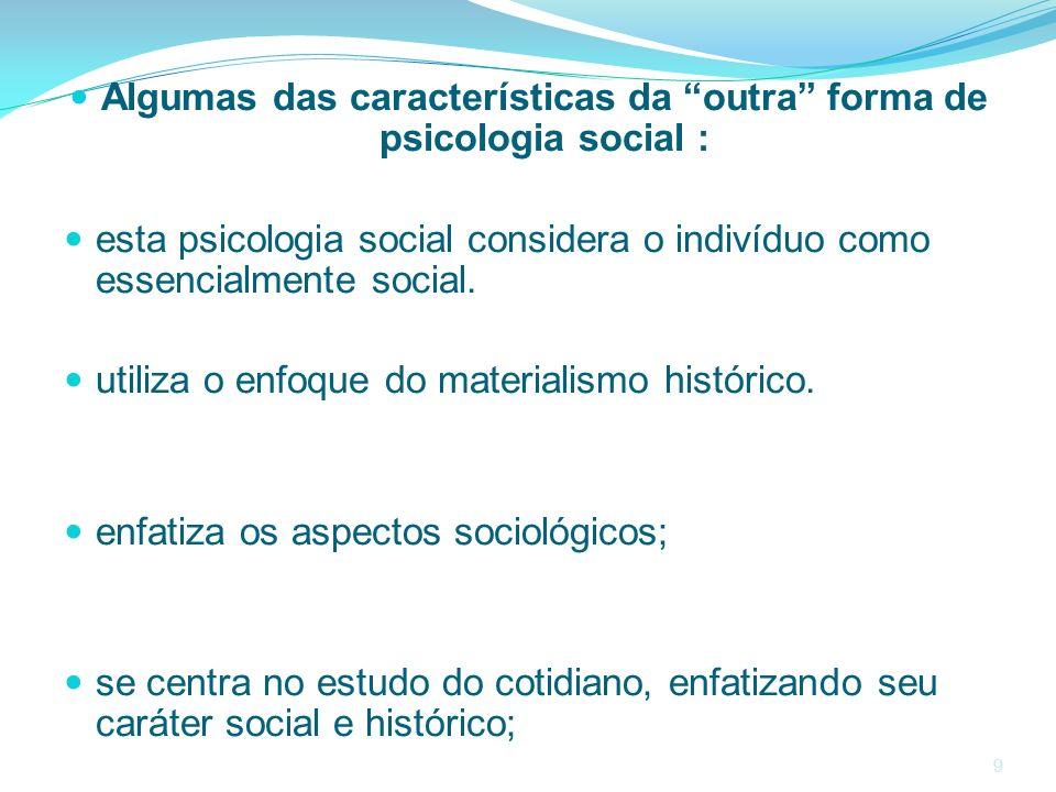 Algumas das características da outra forma de psicologia social :