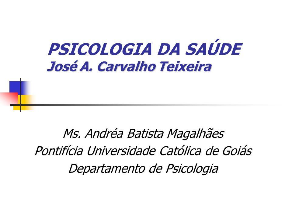 PSICOLOGIA DA SAÚDE José A. Carvalho Teixeira