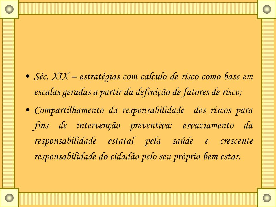 Séc. XIX – estratégias com calculo de risco como base em escalas geradas a partir da definição de fatores de risco;