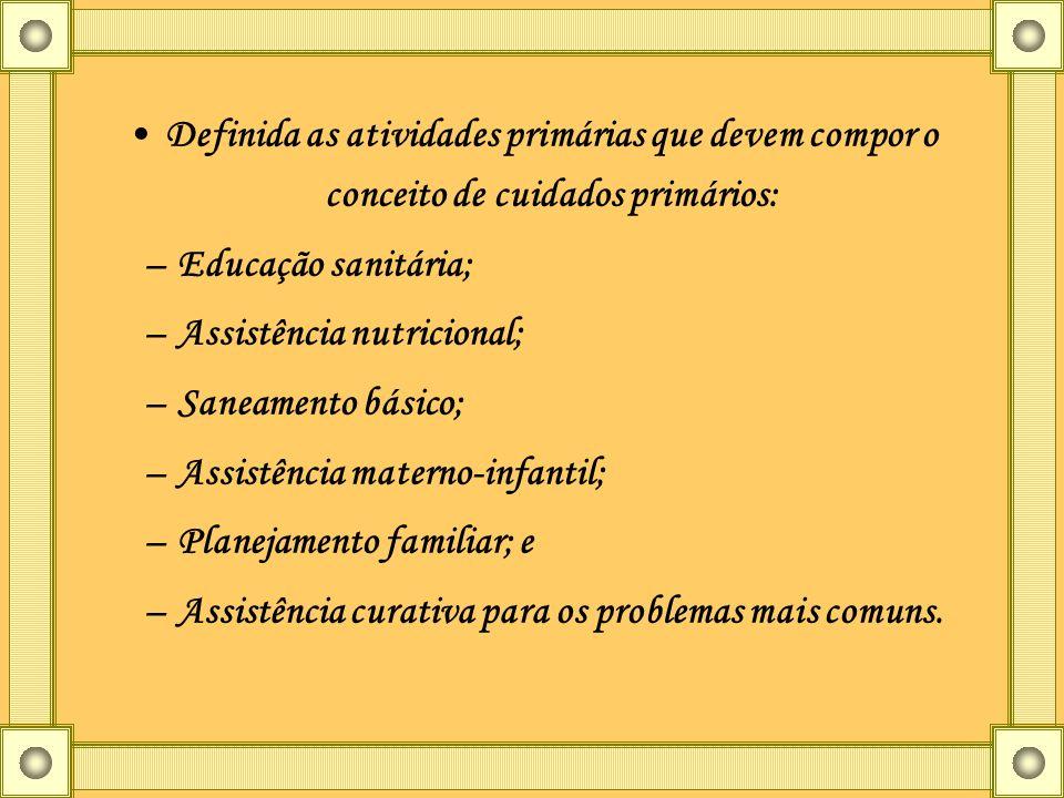 Definida as atividades primárias que devem compor o conceito de cuidados primários: