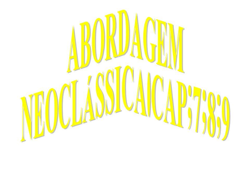 ABORDAGEM NEOCLÁSSICA.CAP;7;8;9