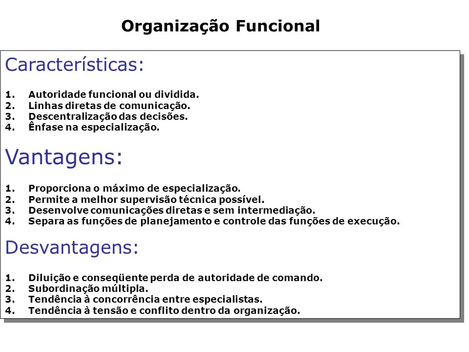 Vantagens: Características: Desvantagens: Organização Funcional