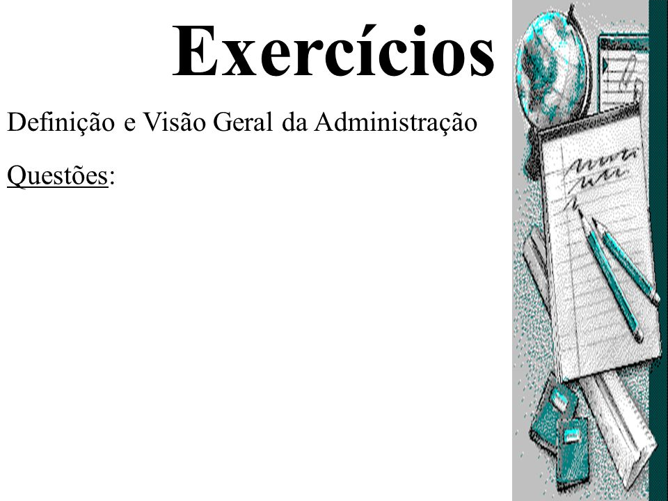 Exercícios Definição e Visão Geral da Administração Questões: