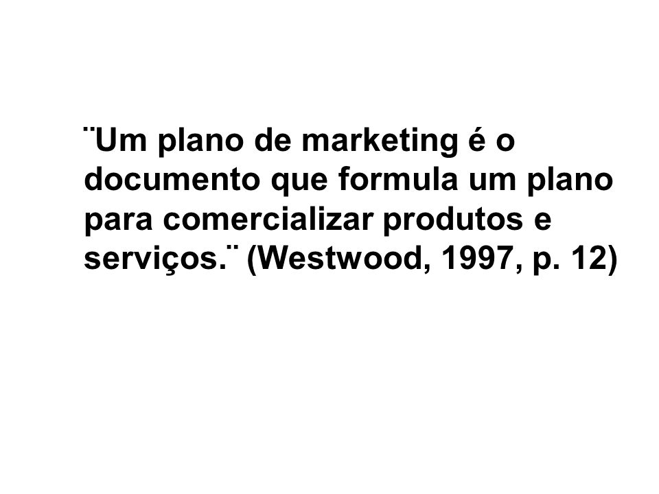 ¨Um plano de marketing é o documento que formula um plano para comercializar produtos e serviços.¨ (Westwood, 1997, p.