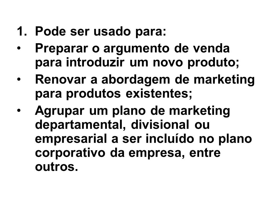 Pode ser usado para: Preparar o argumento de venda para introduzir um novo produto; Renovar a abordagem de marketing para produtos existentes;