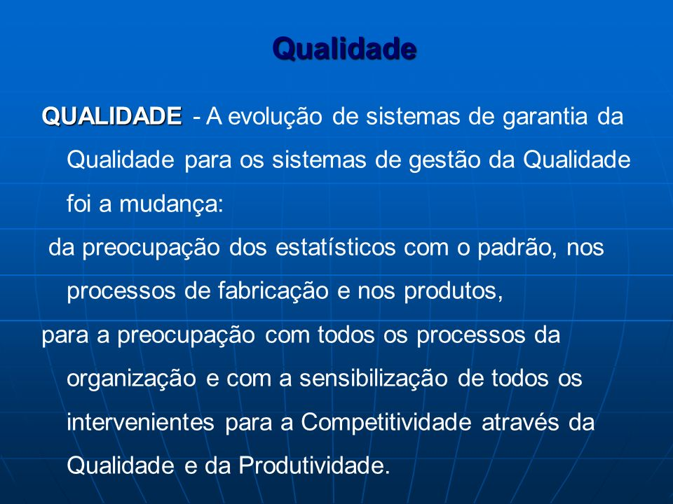 Qualidade QUALIDADE - A evolução de sistemas de garantia da Qualidade para os sistemas de gestão da Qualidade foi a mudança: