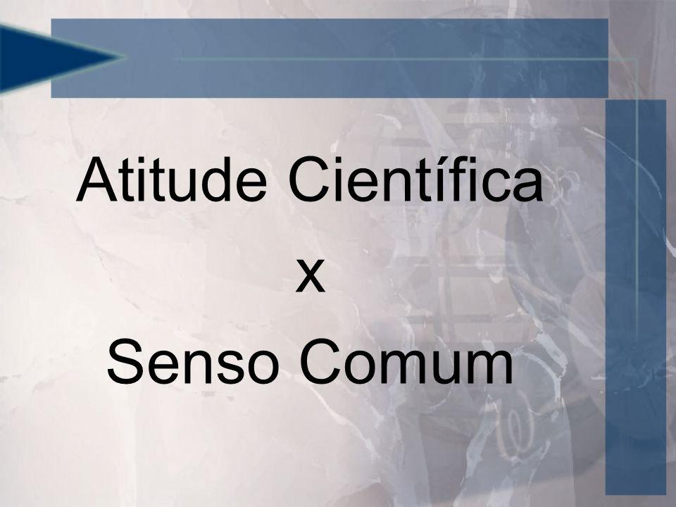 Atitude Científica x Senso Comum