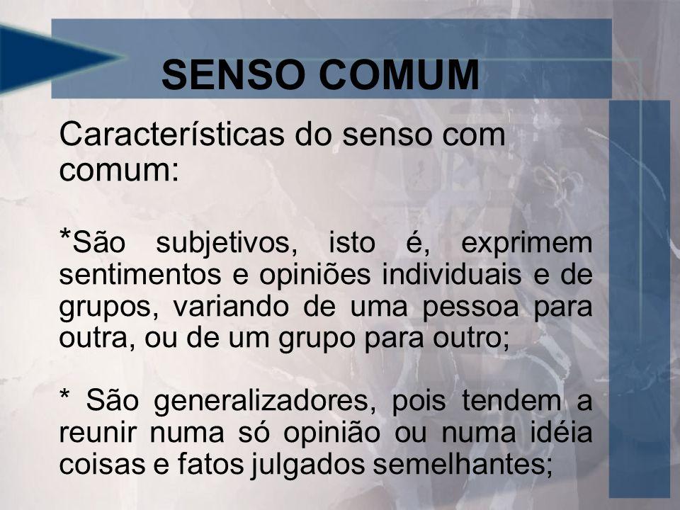 SENSO COMUM Características do senso com comum:
