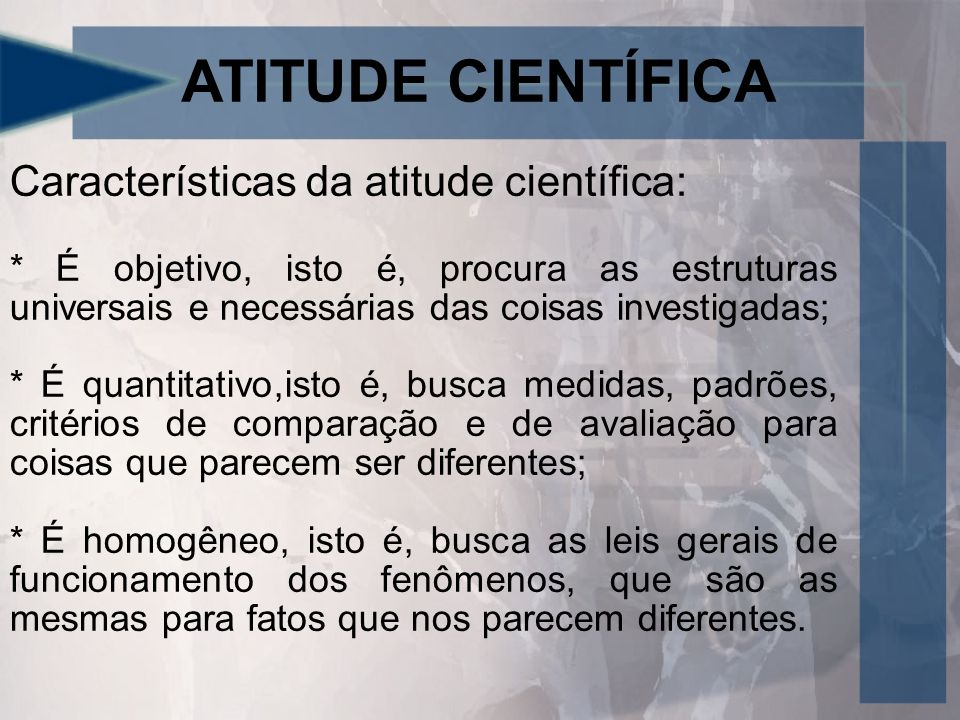 ATITUDE CIENTÍFICA Características da atitude científica: