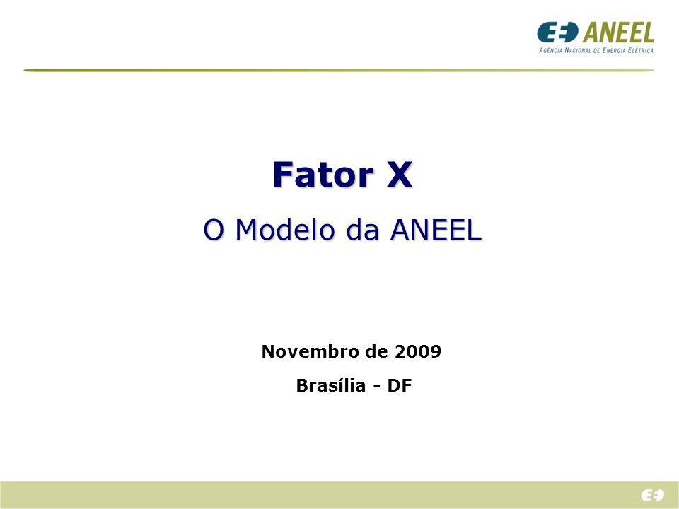Fator X O Modelo da ANEEL Novembro de 2009 Brasília - DF