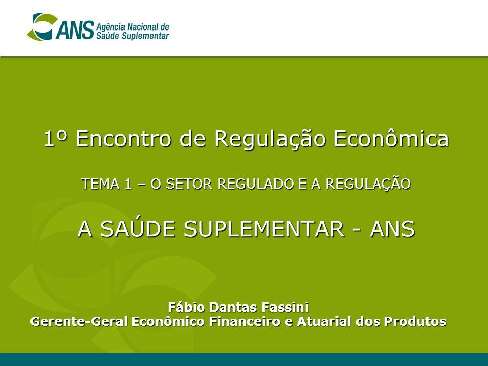 1º Encontro de Regulação Econômica TEMA 1 – O SETOR REGULADO E A REGULAÇÃO A SAÚDE SUPLEMENTAR - ANS