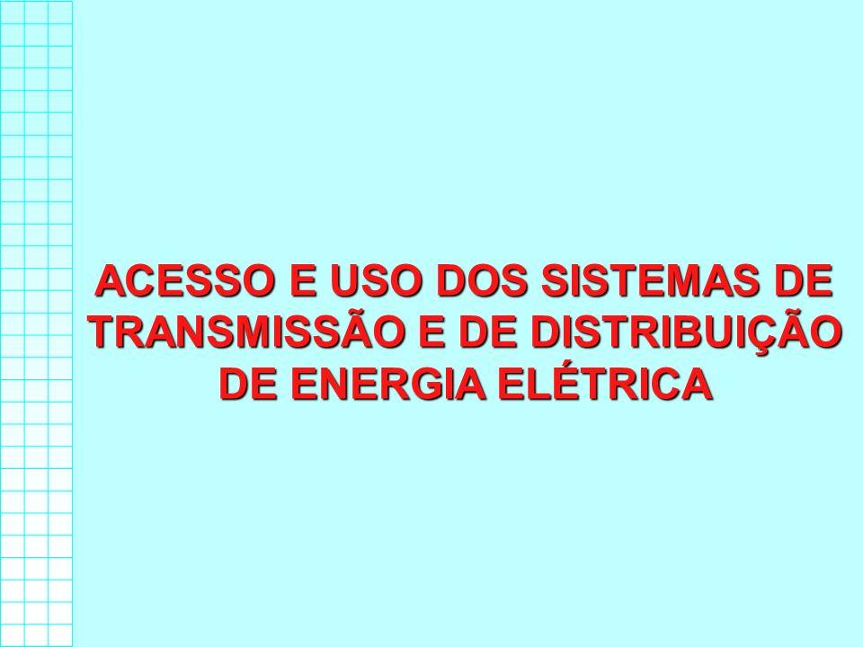 ACESSO E USO DOS SISTEMAS DE TRANSMISSÃO E DE DISTRIBUIÇÃO DE ENERGIA ELÉTRICA