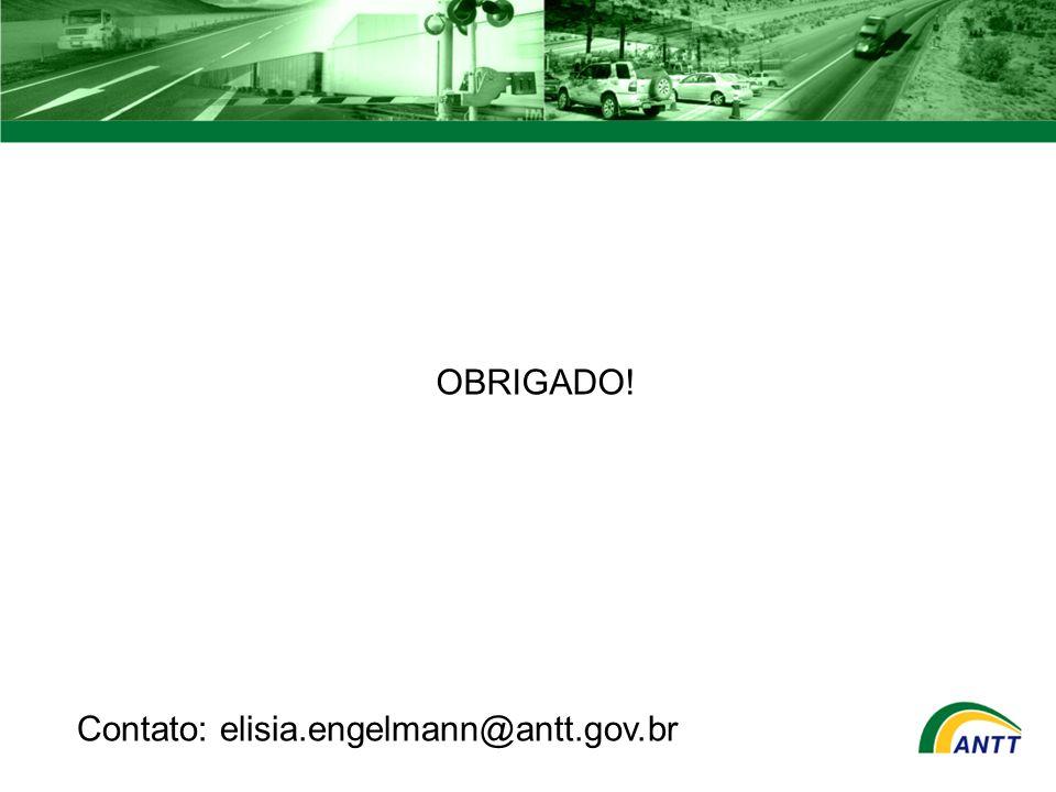 OBRIGADO! Contato: elisia.engelmann@antt.gov.br