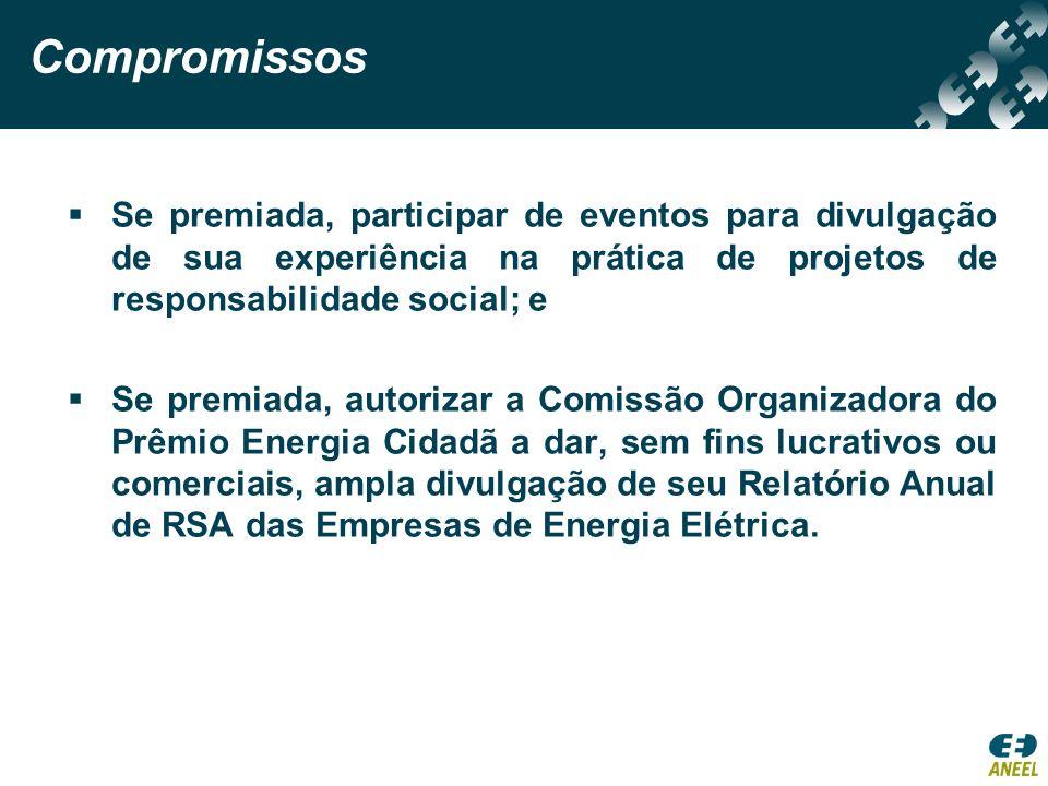 Compromissos Se premiada, participar de eventos para divulgação de sua experiência na prática de projetos de responsabilidade social; e.