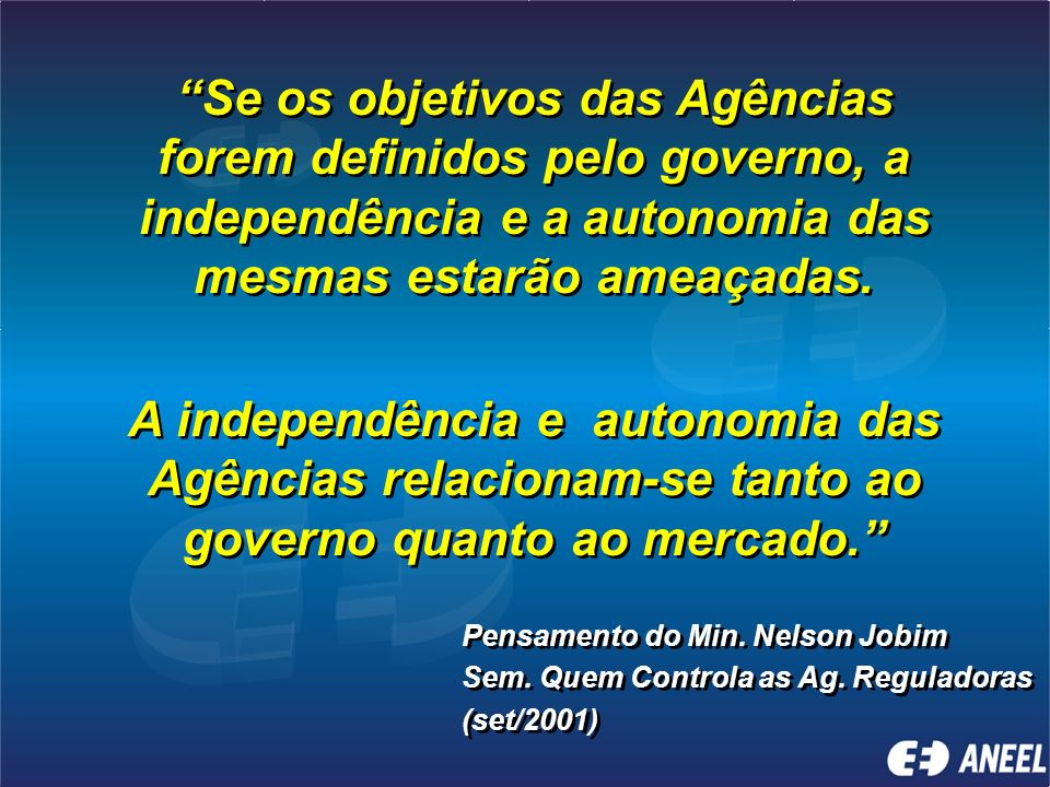 Se os objetivos das Agências forem definidos pelo governo, a independência e a autonomia das mesmas estarão ameaçadas.