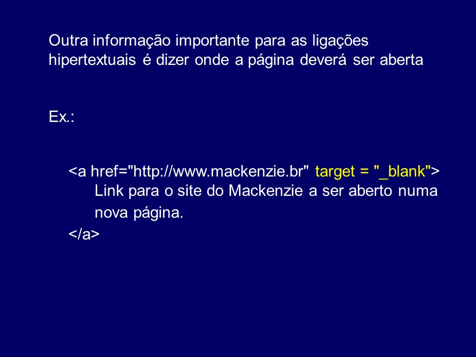 Outra informação importante para as ligações hipertextuais é dizer onde a página deverá ser aberta