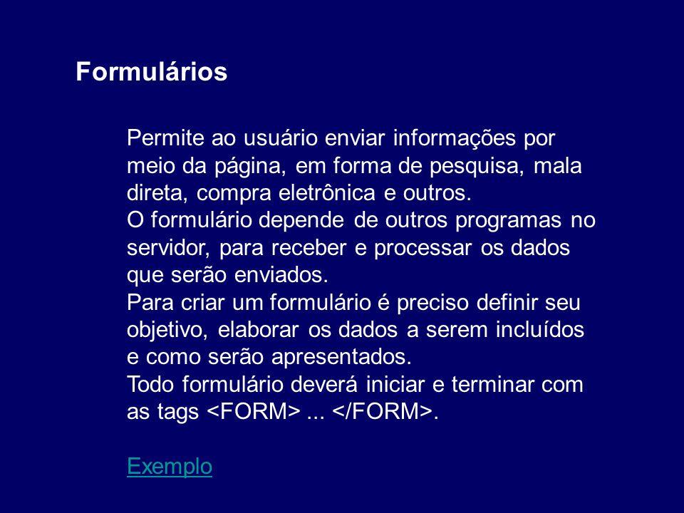 Formulários Permite ao usuário enviar informações por meio da página, em forma de pesquisa, mala direta, compra eletrônica e outros.