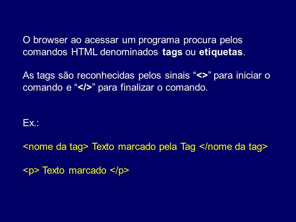 O browser ao acessar um programa procura pelos comandos HTML denominados tags ou etiquetas.