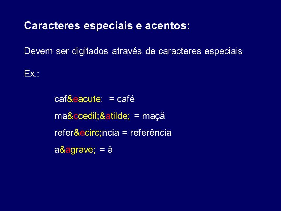 Caracteres especiais e acentos: