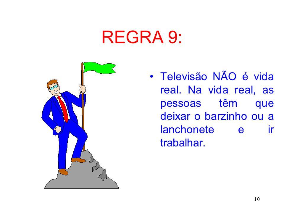 REGRA 9: Televisão NÃO é vida real.