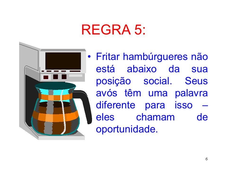REGRA 5: Fritar hambúrgueres não está abaixo da sua posição social.