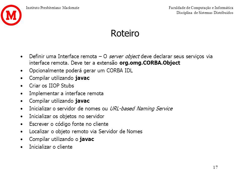 RoteiroDefinir uma Interface remota – O server object deve declarar seus serviços via interface remota. Deve ter a extensão org.omg.CORBA.Object.