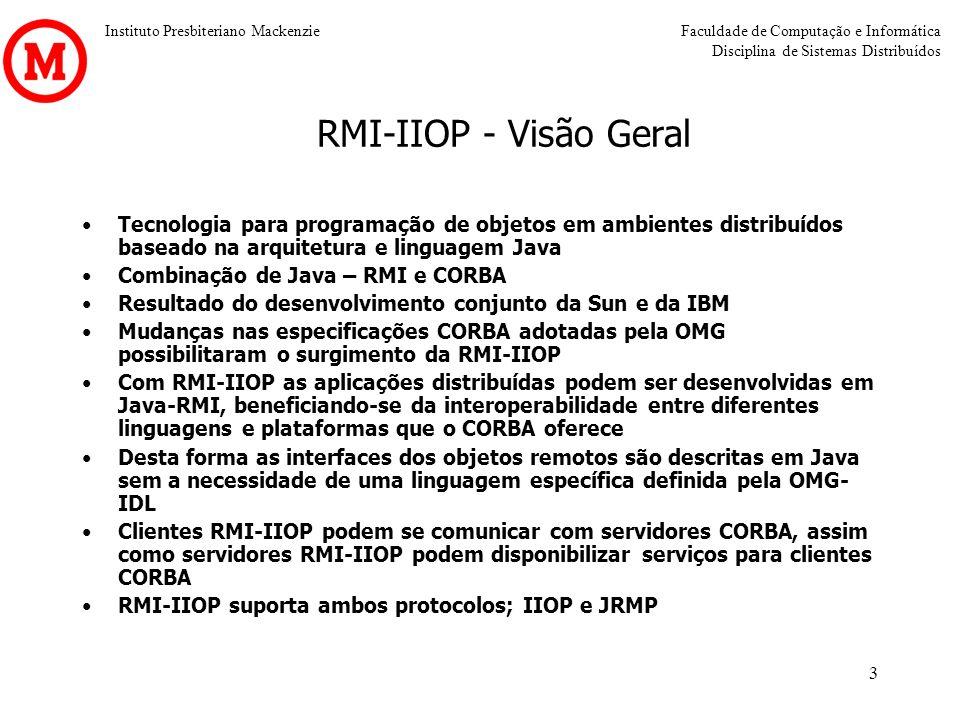 RMI-IIOP - Visão Geral Tecnologia para programação de objetos em ambientes distribuídos baseado na arquitetura e linguagem Java.