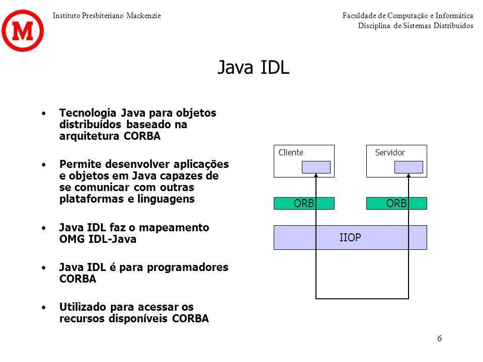 Java IDL Tecnologia Java para objetos distribuídos baseado na arquitetura CORBA.