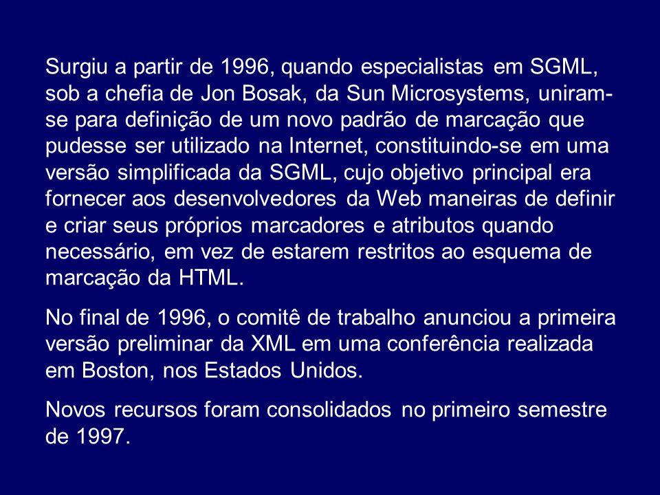 Surgiu a partir de 1996, quando especialistas em SGML, sob a chefia de Jon Bosak, da Sun Microsystems, uniram-se para definição de um novo padrão de marcação que pudesse ser utilizado na Internet, constituindo-se em uma versão simplificada da SGML, cujo objetivo principal era fornecer aos desenvolvedores da Web maneiras de definir e criar seus próprios marcadores e atributos quando necessário, em vez de estarem restritos ao esquema de marcação da HTML.