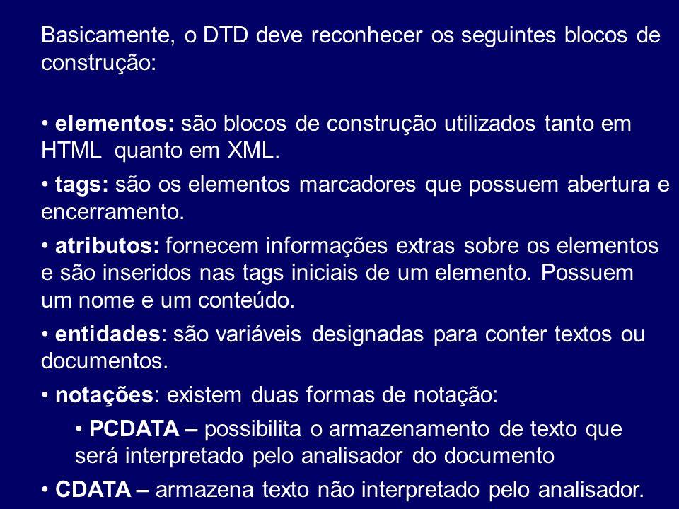 Basicamente, o DTD deve reconhecer os seguintes blocos de construção: