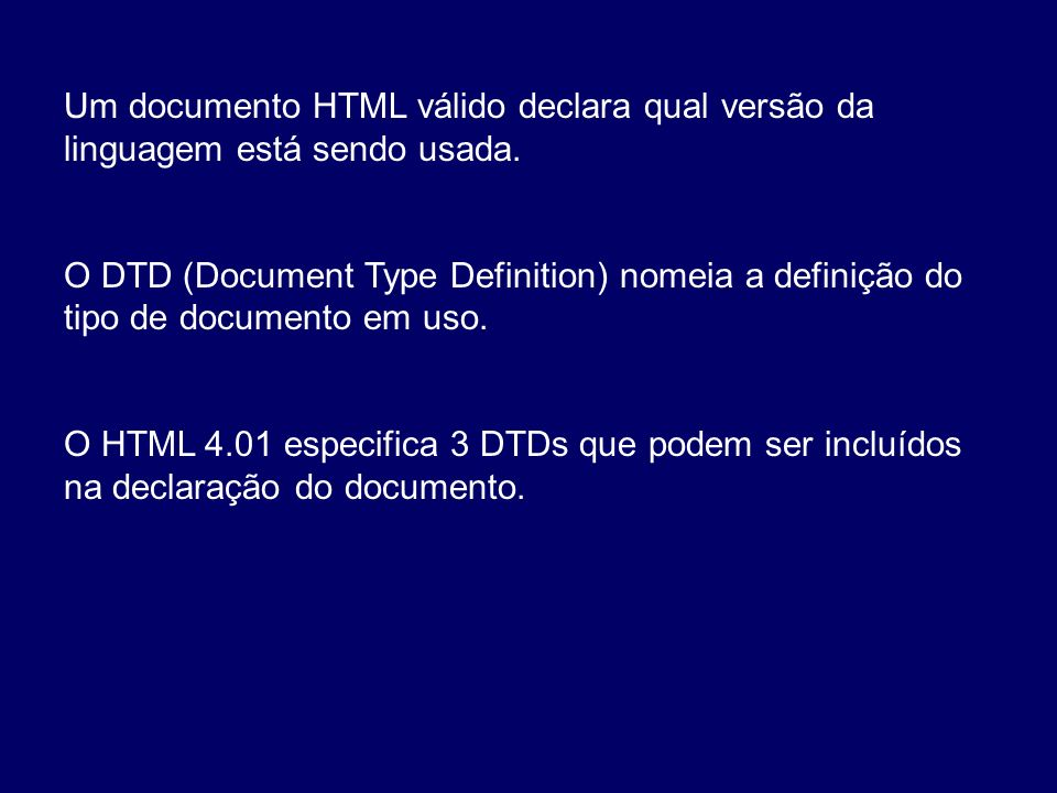 Um documento HTML válido declara qual versão da linguagem está sendo usada.