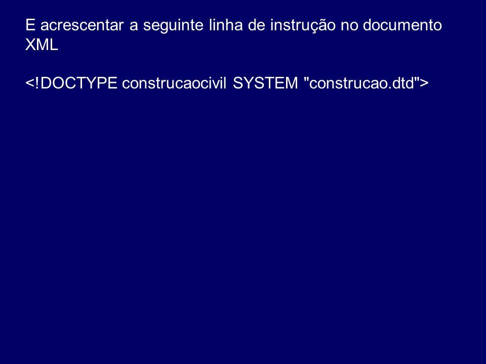 E acrescentar a seguinte linha de instrução no documento XML