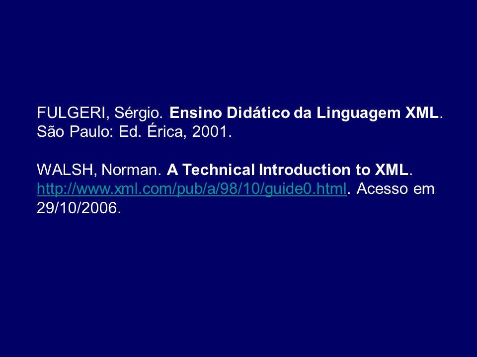 FULGERI, Sérgio. Ensino Didático da Linguagem XML. São Paulo: Ed. Érica, 2001.