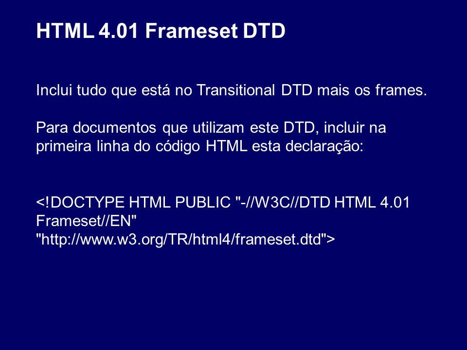 HTML 4.01 Frameset DTD Inclui tudo que está no Transitional DTD mais os frames.