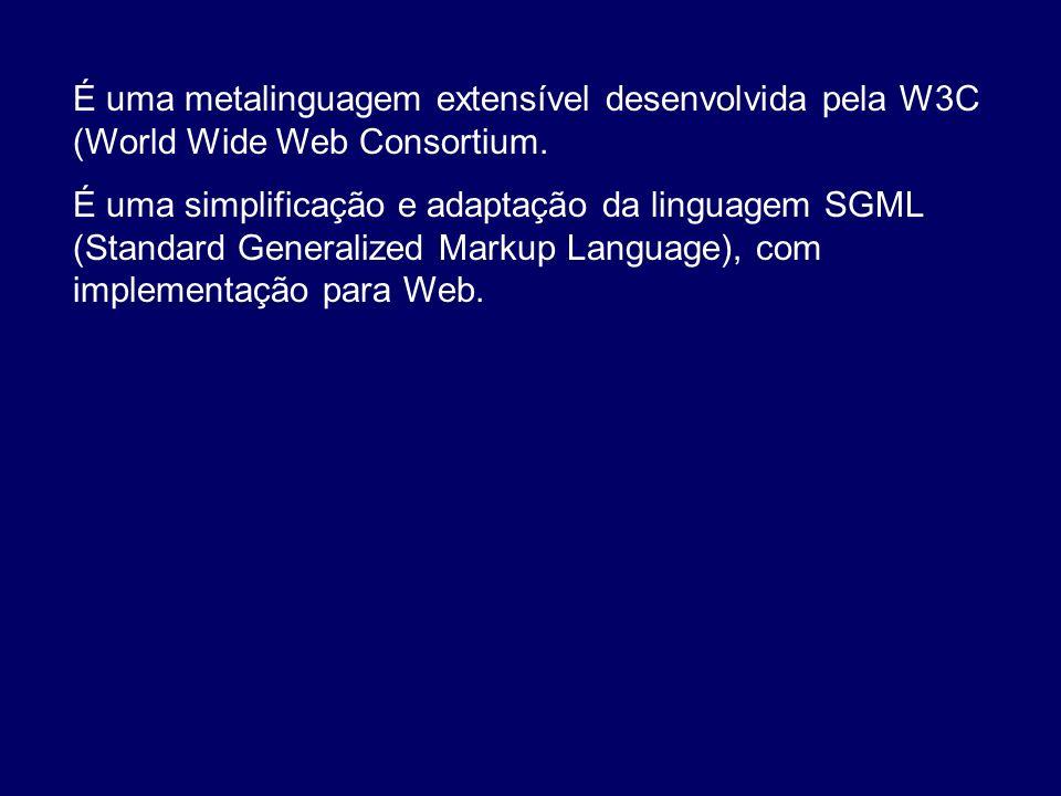 É uma metalinguagem extensível desenvolvida pela W3C (World Wide Web Consortium.