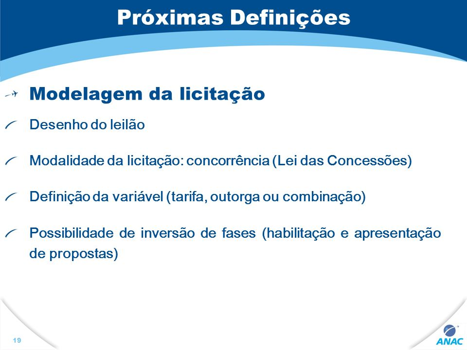 Próximas Definições Modelagem da licitação Desenho do leilão