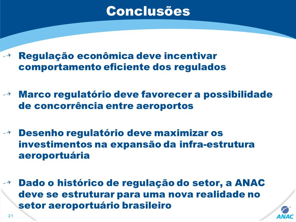 Conclusões Regulação econômica deve incentivar comportamento eficiente dos regulados.