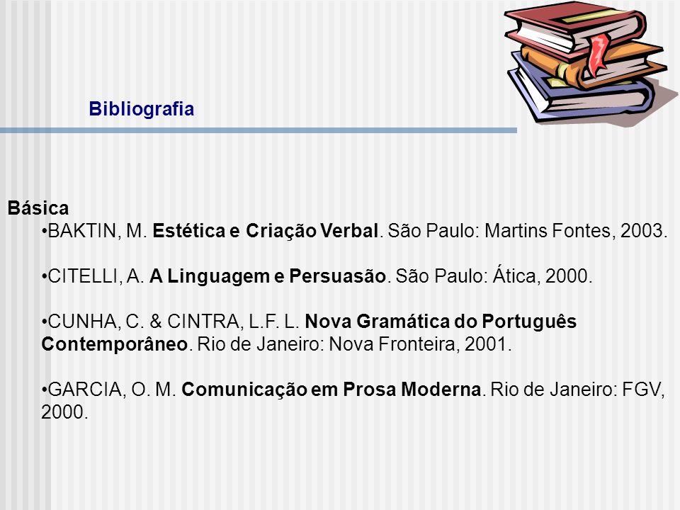BibliografiaBásica. BAKTIN, M. Estética e Criação Verbal. São Paulo: Martins Fontes, 2003.